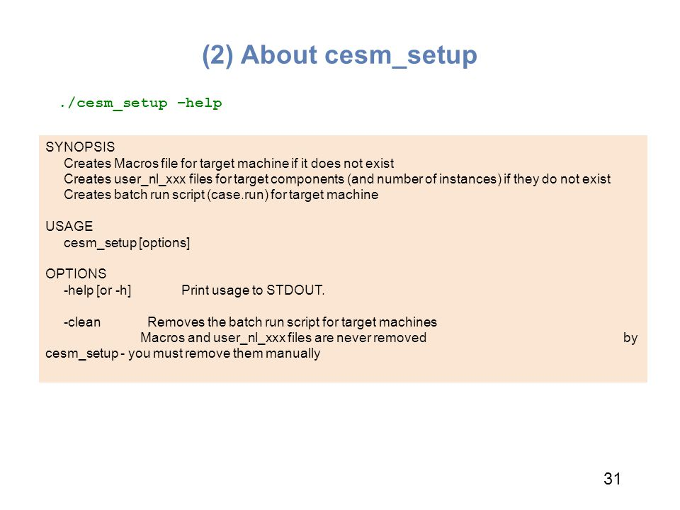 (2) About cesm_setup 31 ./cesm_setup –help SYNOPSIS