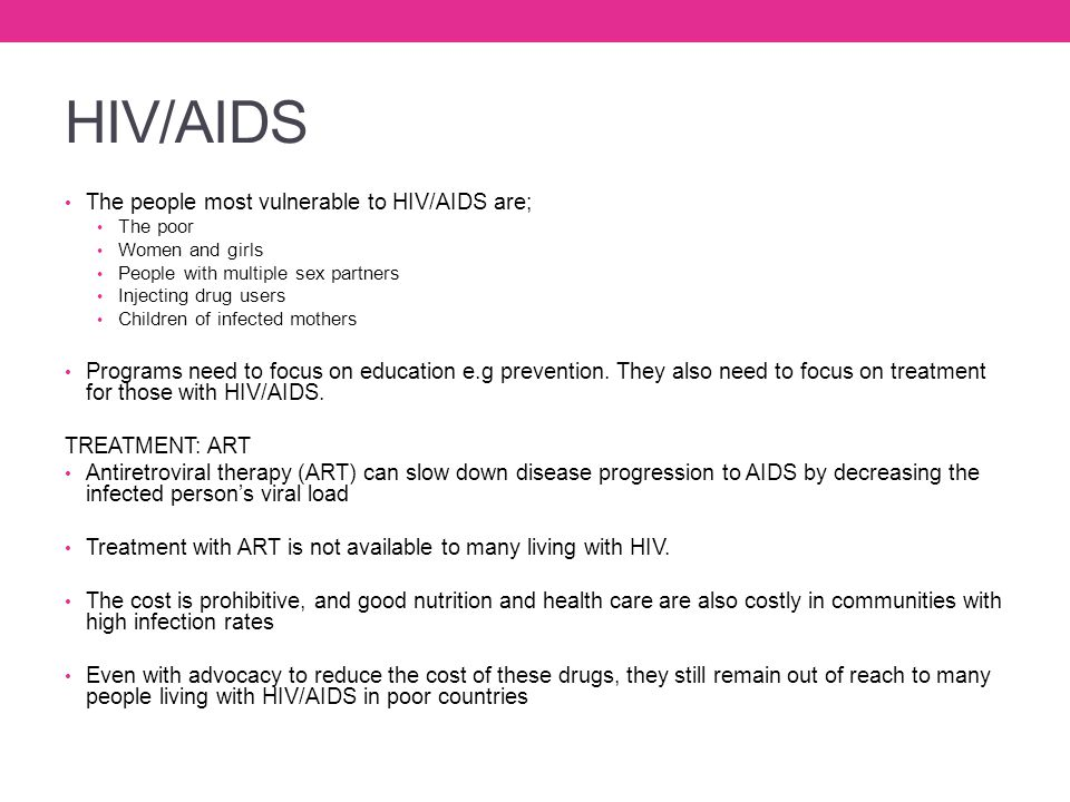 HIV/AIDS The people most vulnerable to HIV/AIDS are;
