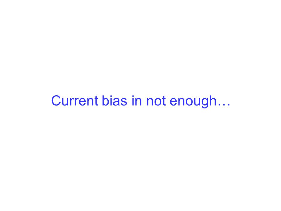 Current bias in not enough…