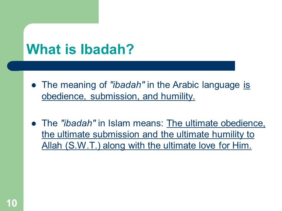 What is Ibadah The meaning of ibadah in the Arabic language is obedience, submission, and humility.