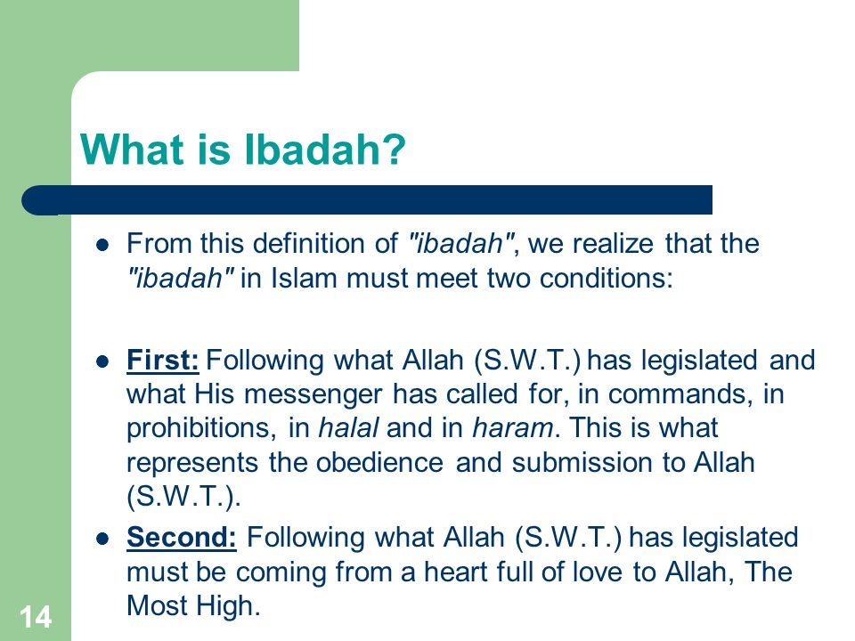 What is Ibadah From this definition of ibadah , we realize that the ibadah in Islam must meet two conditions: