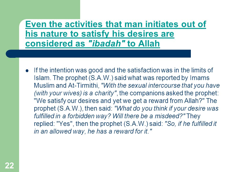 Even the activities that man initiates out of his nature to satisfy his desires are considered as ibadah to Allah