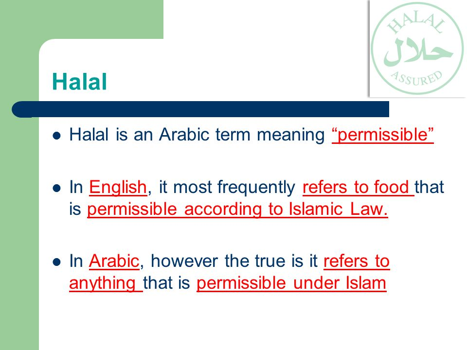 Halal Halal is an Arabic term meaning permissible
