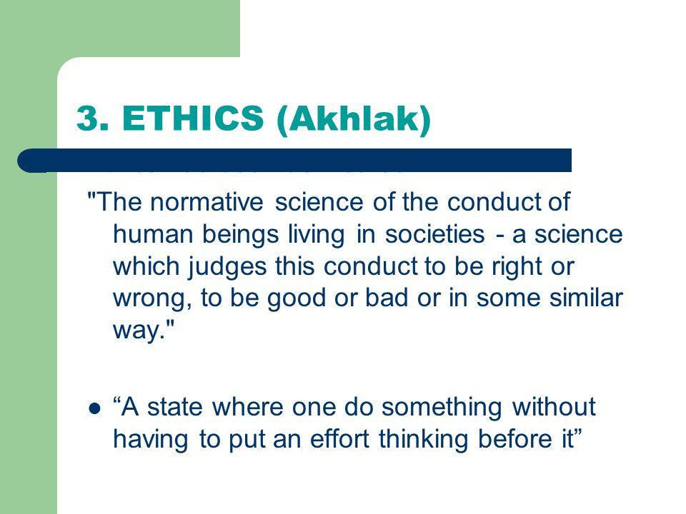3. ETHICS (Akhlak) Ethics has been defined as: