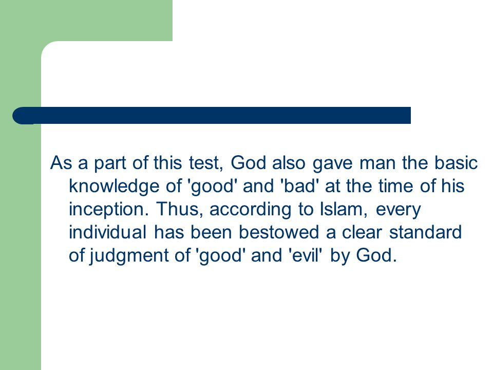 As a part of this test, God also gave man the basic knowledge of good and bad at the time of his inception.