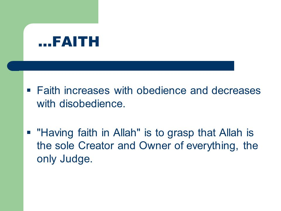 …FAITH Faith increases with obedience and decreases with disobedience.
