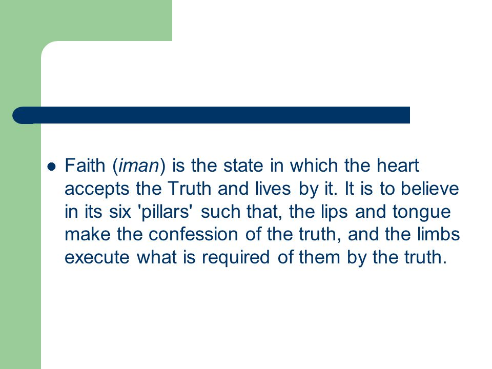 Faith (iman) is the state in which the heart accepts the Truth and lives by it.