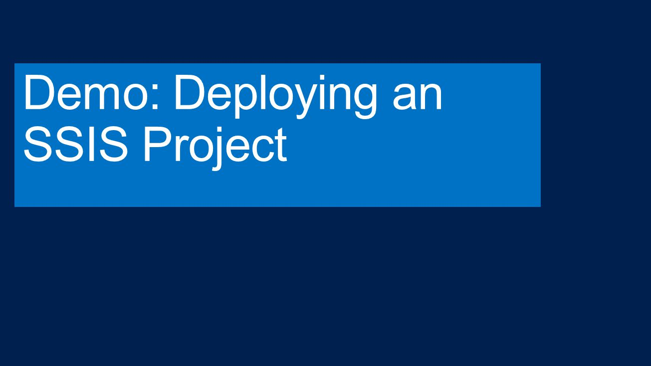 Demo: Deploying an SSIS Project