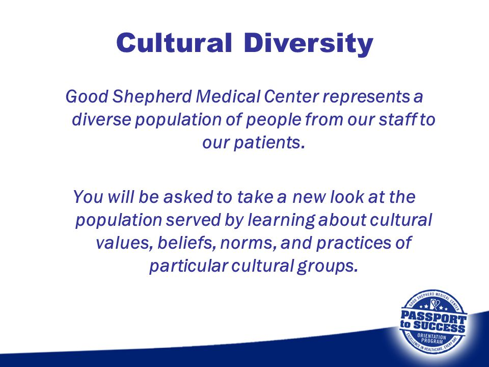Cultural Diversity Good Shepherd Medical Center represents a diverse population of people from our staff to our patients.