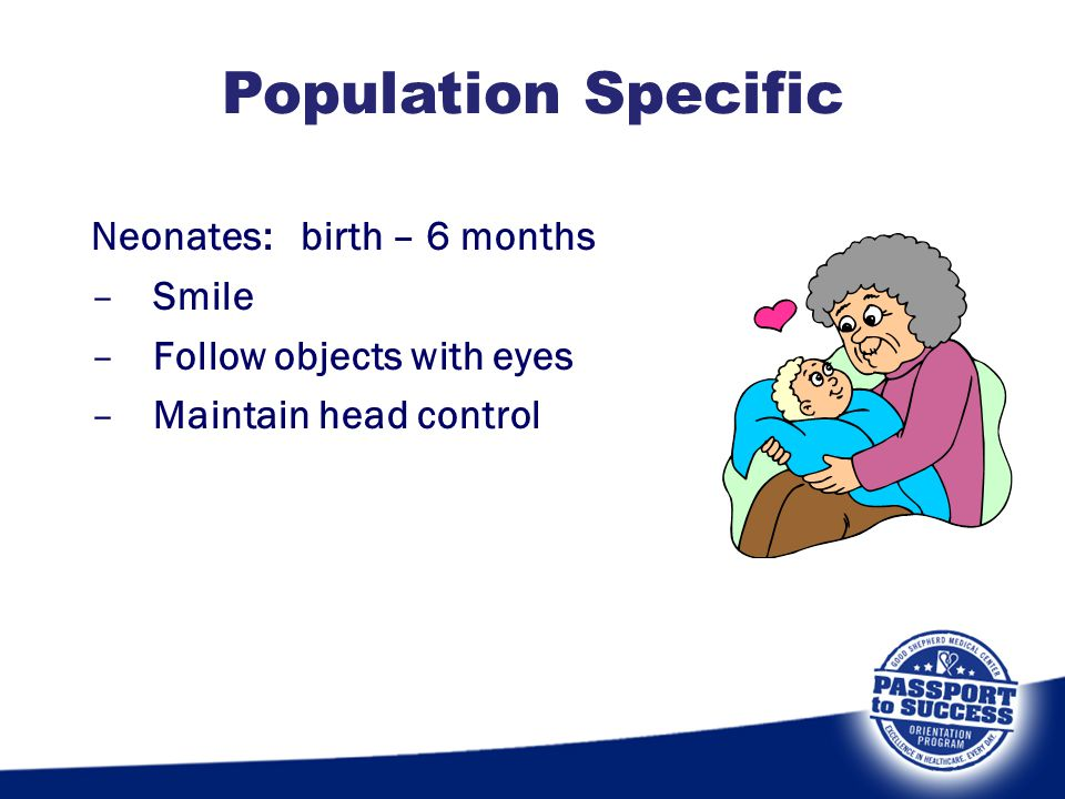 Population Specific Neonates: birth – 6 months Smile