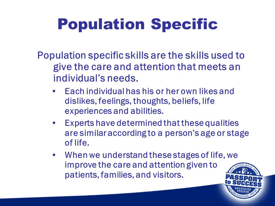 Population Specific Population specific skills are the skills used to give the care and attention that meets an individual's needs.