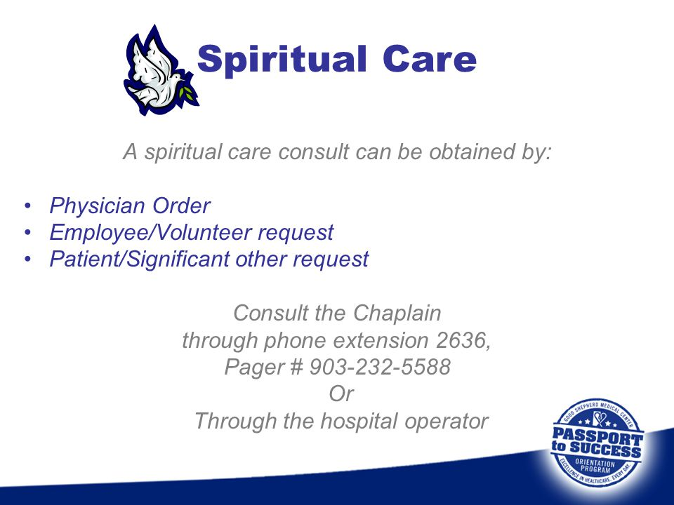 Spiritual Care A spiritual care consult can be obtained by:
