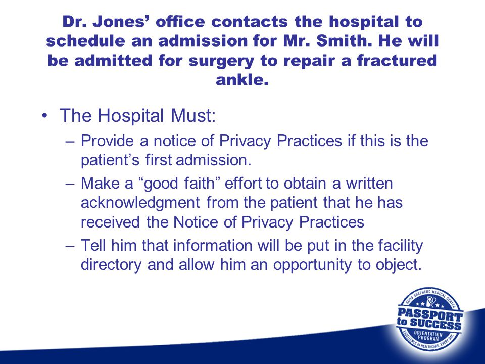 Dr. Jones' office contacts the hospital to schedule an admission for Mr. Smith. He will be admitted for surgery to repair a fractured ankle.