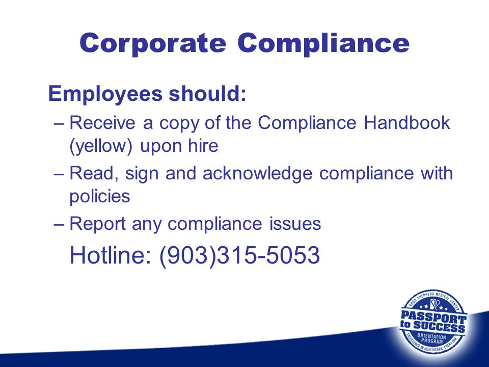 Corporate Compliance Hotline: (903)315-5053 Employees should: