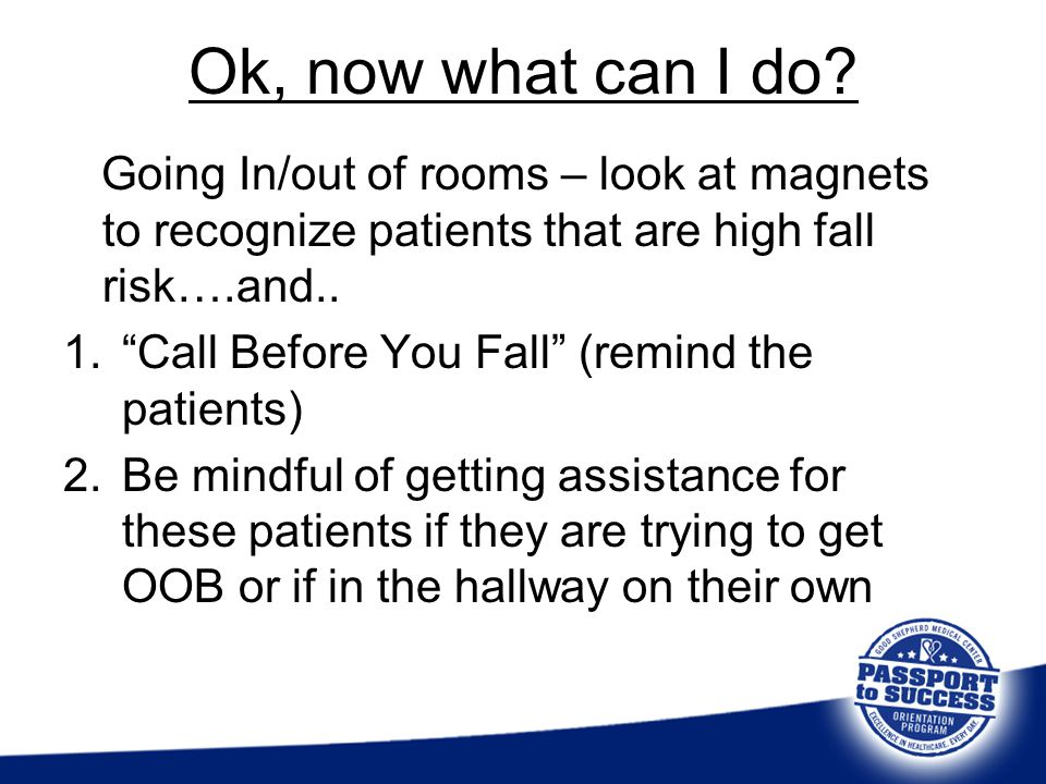 Ok, now what can I do Going In/out of rooms – look at magnets to recognize patients that are high fall risk….and..