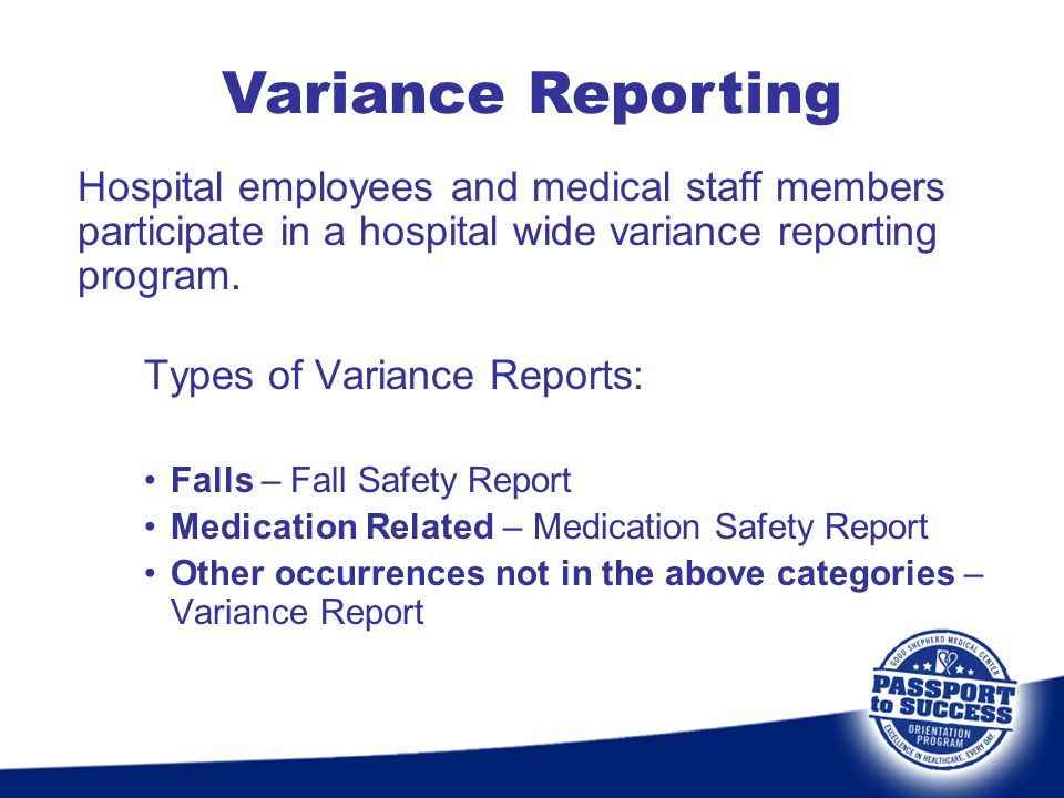 Variance Reporting Hospital employees and medical staff members participate in a hospital wide variance reporting program.