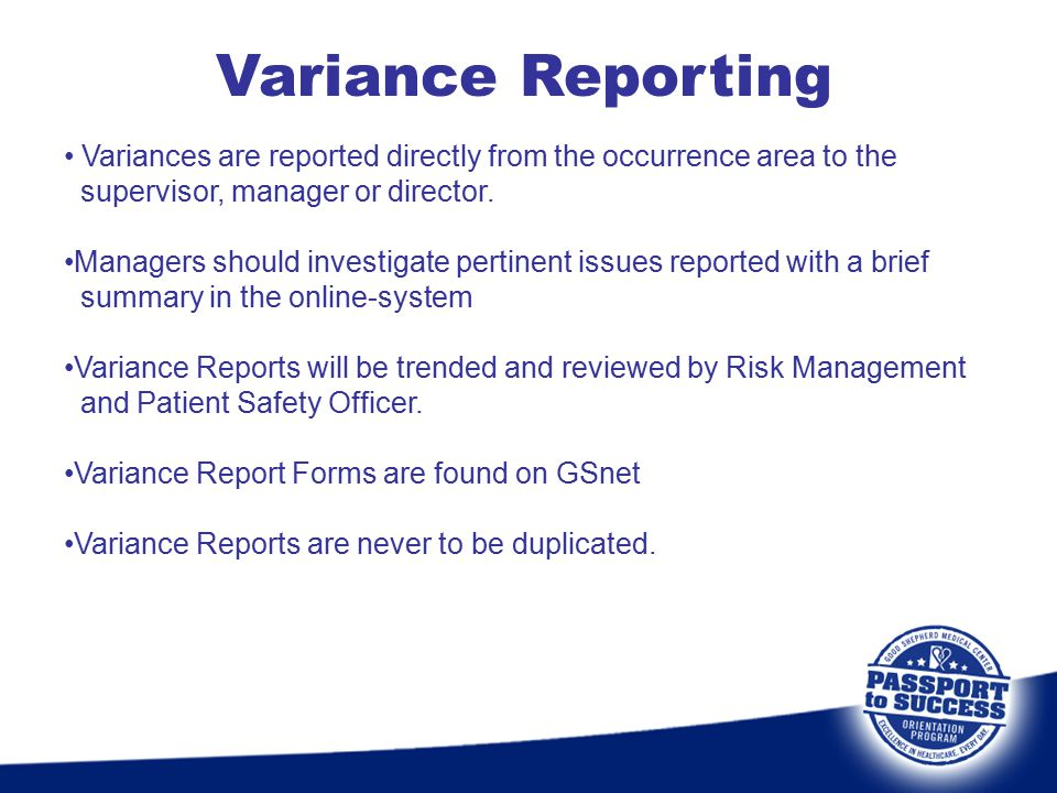 Variance Reporting Variances are reported directly from the occurrence area to the. supervisor, manager or director.