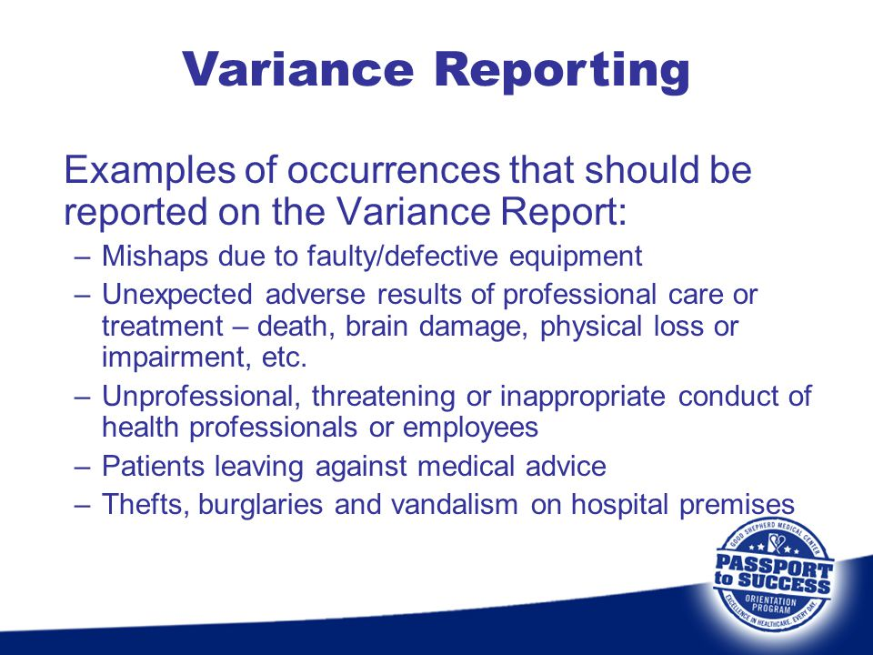 Variance Reporting Examples of occurrences that should be reported on the Variance Report: Mishaps due to faulty/defective equipment.