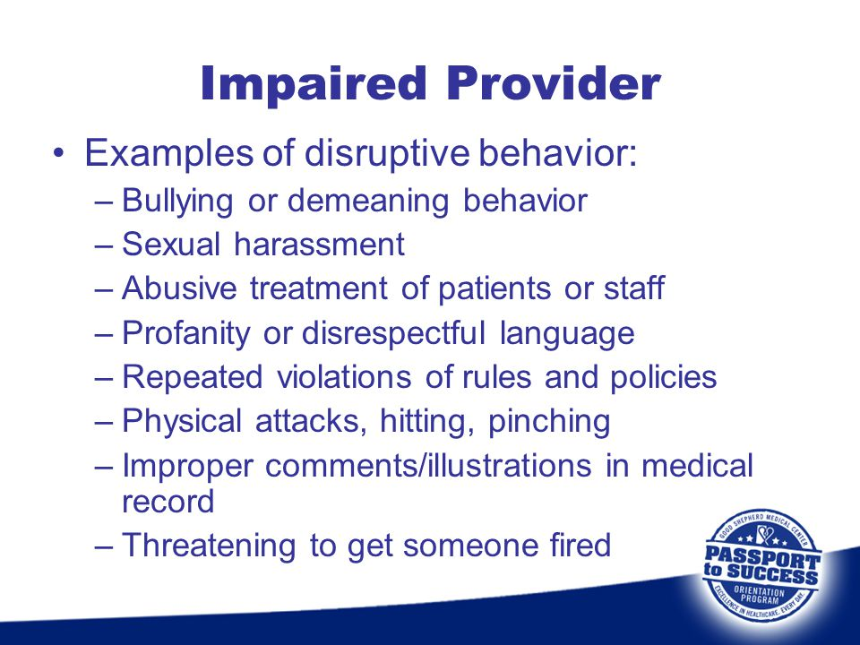 Impaired Provider Examples of disruptive behavior: