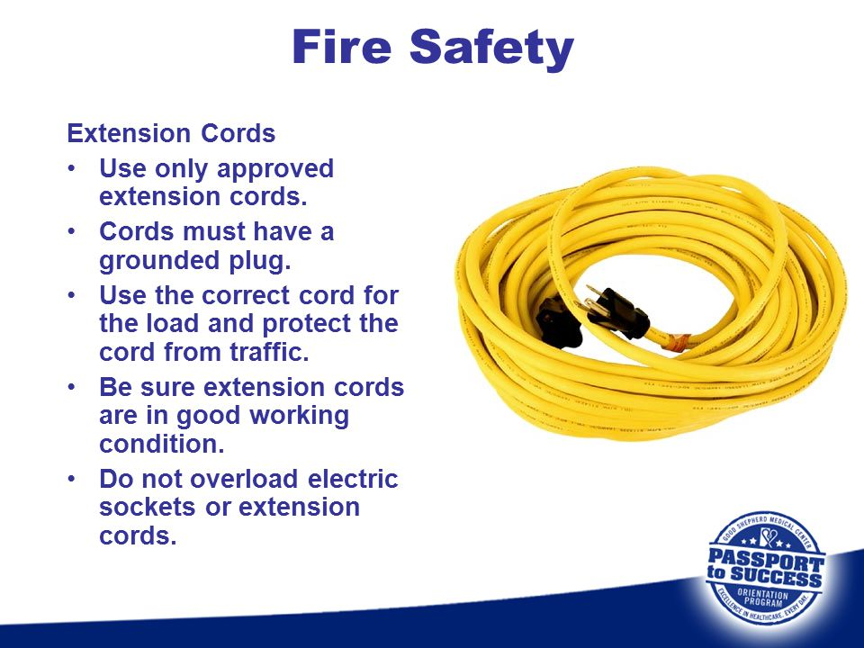 Fire Safety Extension Cords Use only approved extension cords.