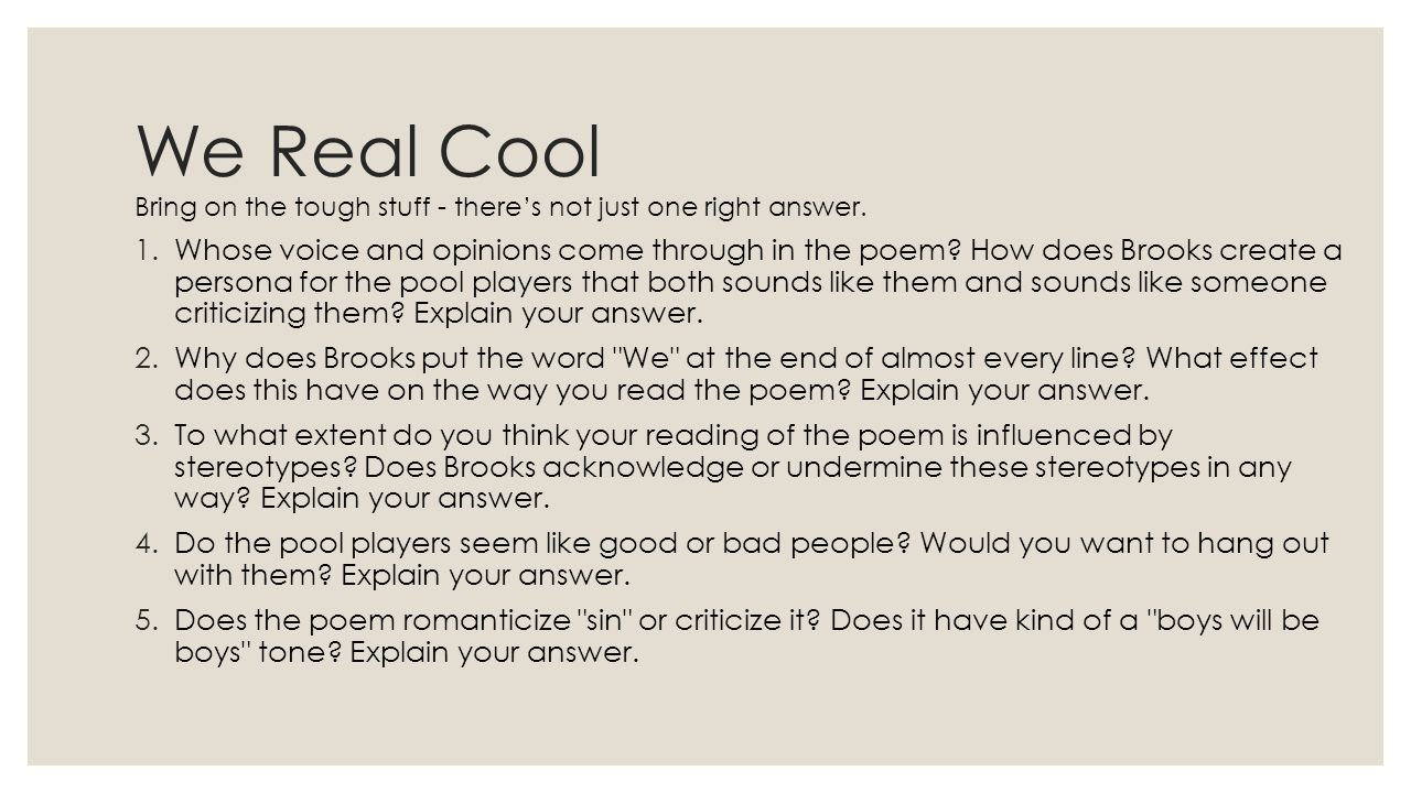 We Real Cool Bring on the tough stuff - there's not just one right answer.