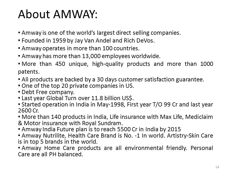About AMWAY: Amway is one of the world's largest direct selling companies. Founded in 1959 by Jay Van Andel and Rich DeVos.