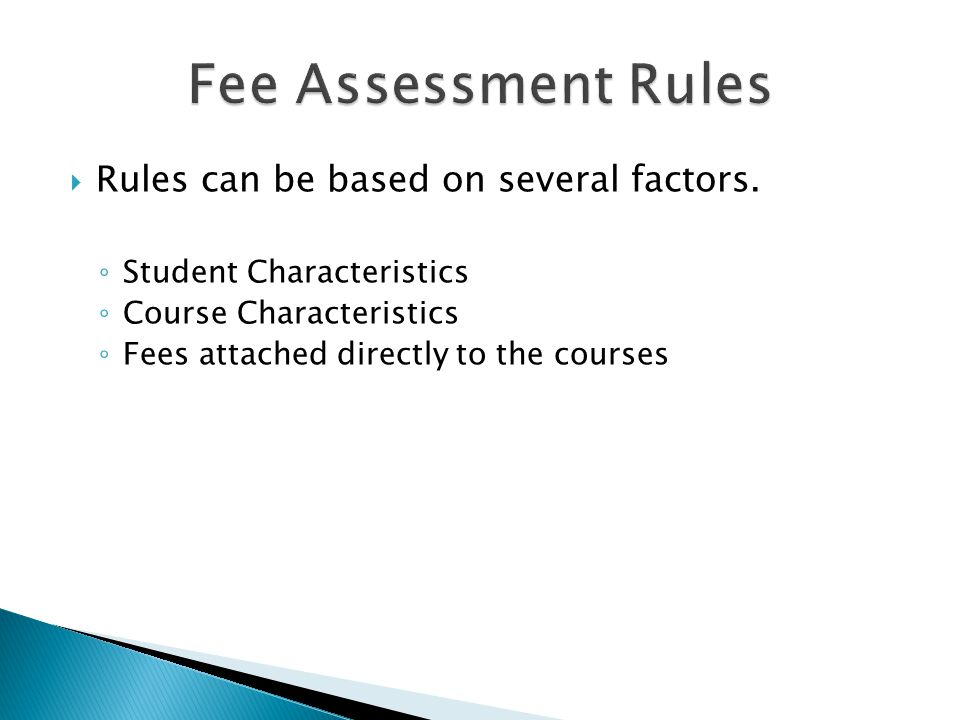 Fee Assessment Rules Rules can be based on several factors.