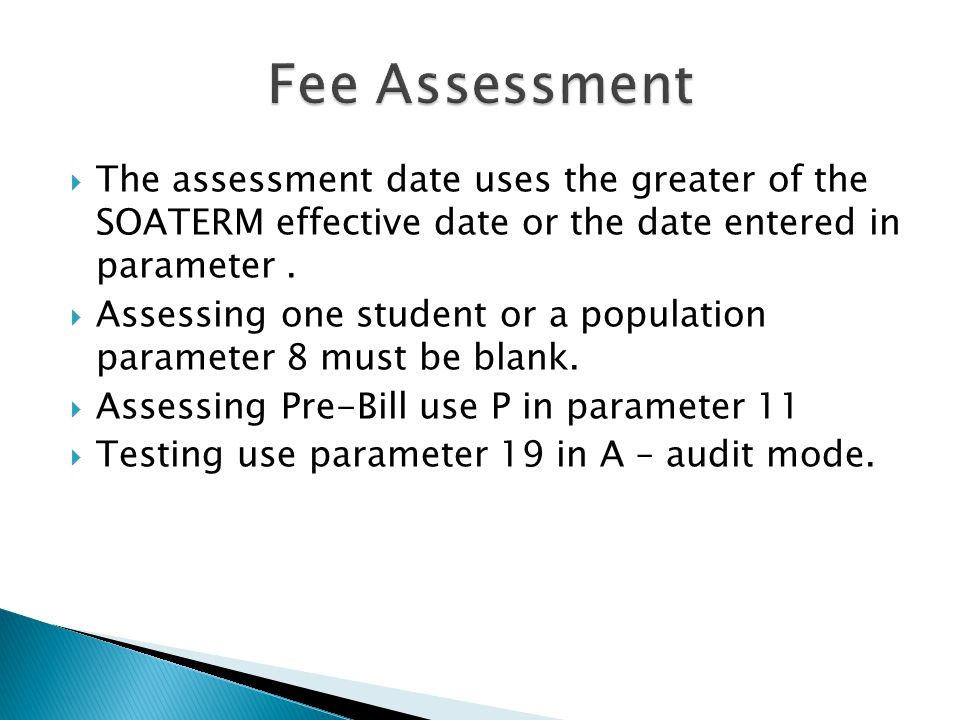 Fee Assessment The assessment date uses the greater of the SOATERM effective date or the date entered in parameter .
