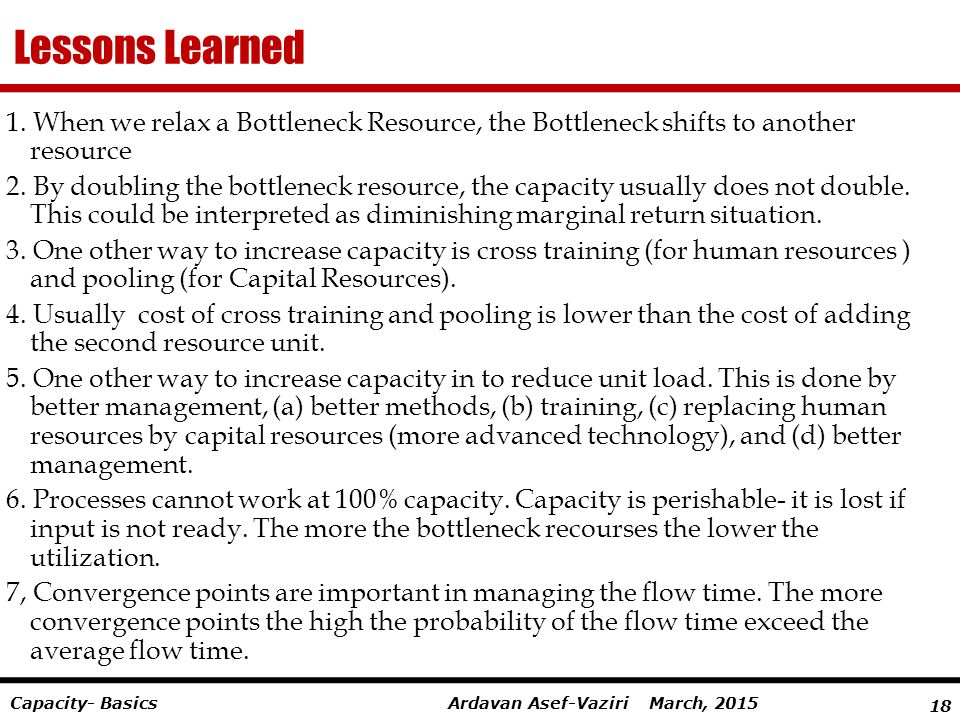 Lessons Learned 1. When we relax a Bottleneck Resource, the Bottleneck shifts to another resource.