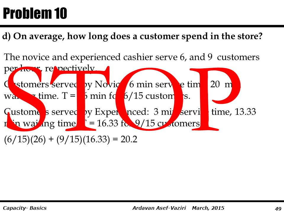 Problem 10 d) On average, how long does a customer spend in the store STOP.