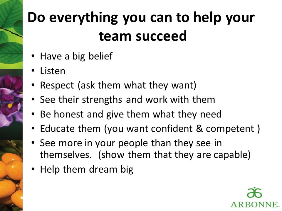Do everything you can to help your team succeed