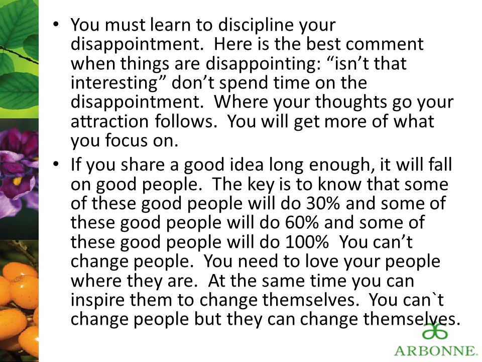 You must learn to discipline your disappointment