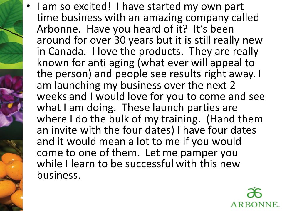 I am so excited. I have started my own part time business with an amazing company called Arbonne.