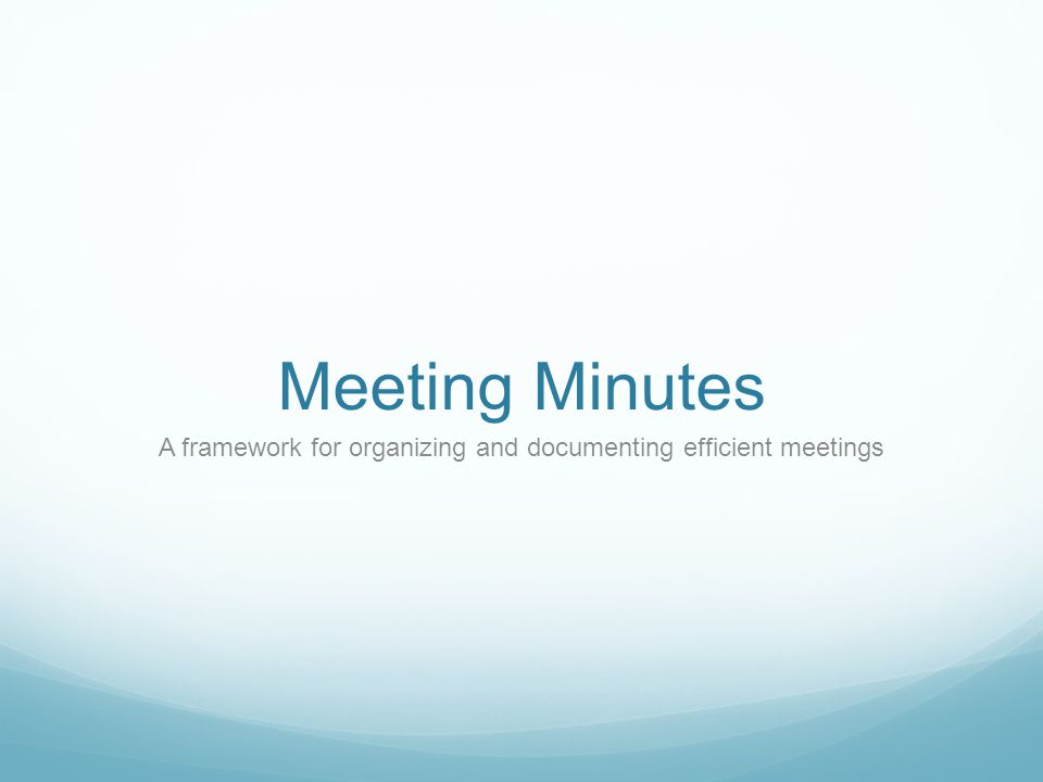A framework for organizing and documenting efficient meetings