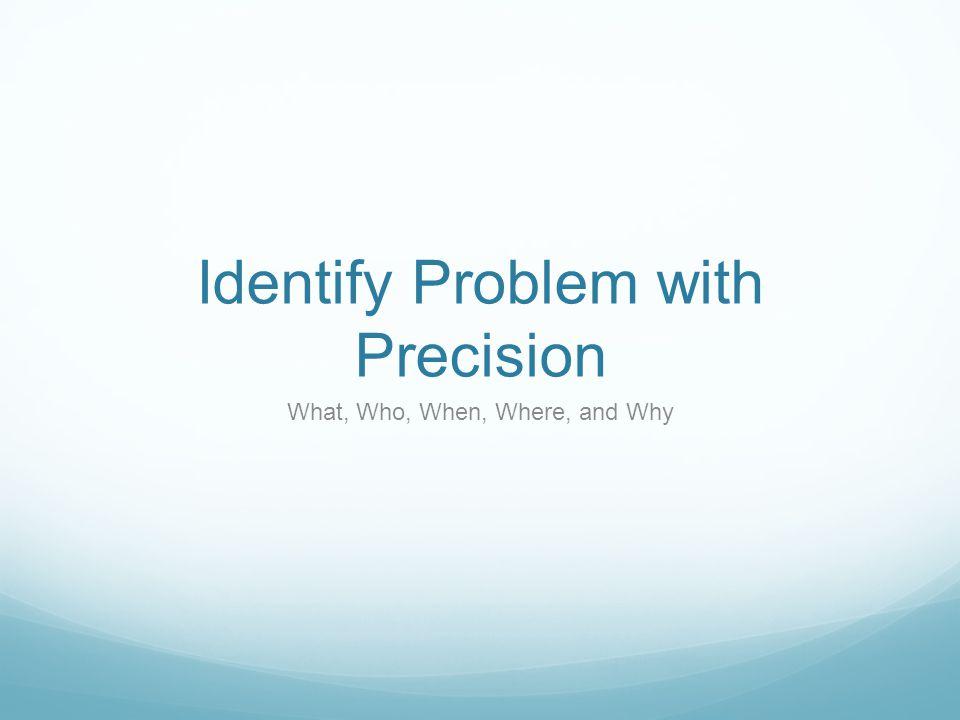 Identify Problem with Precision
