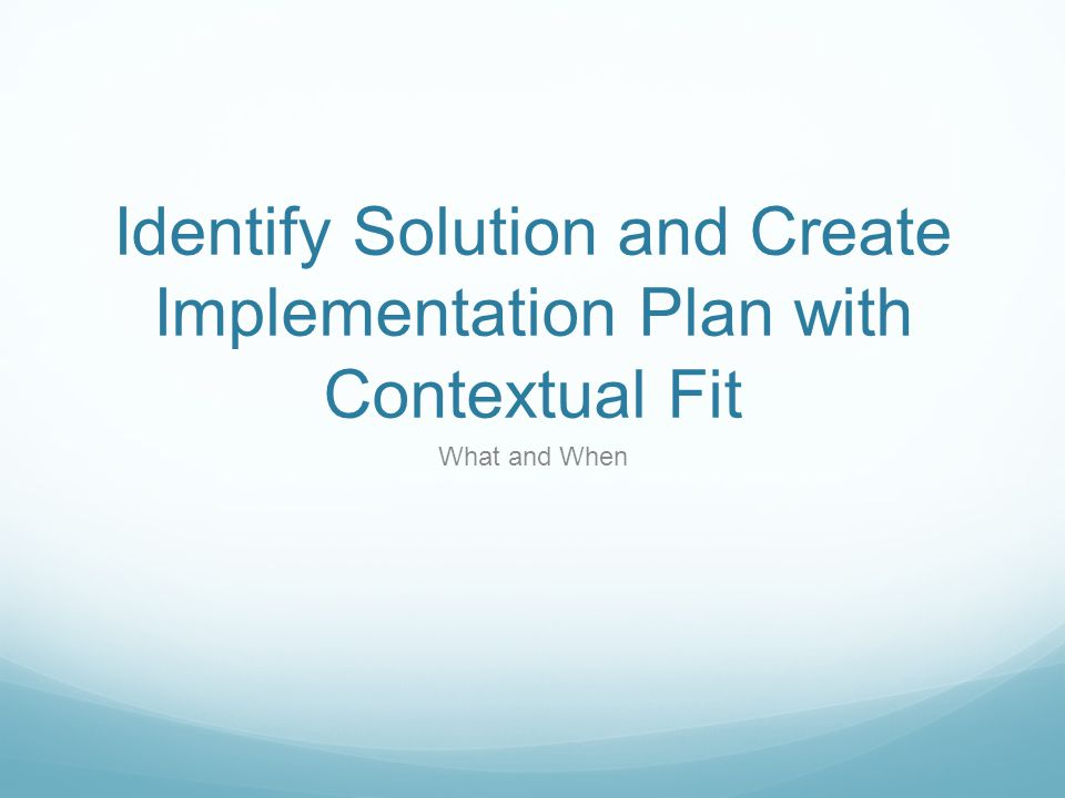 Identify Solution and Create Implementation Plan with Contextual Fit