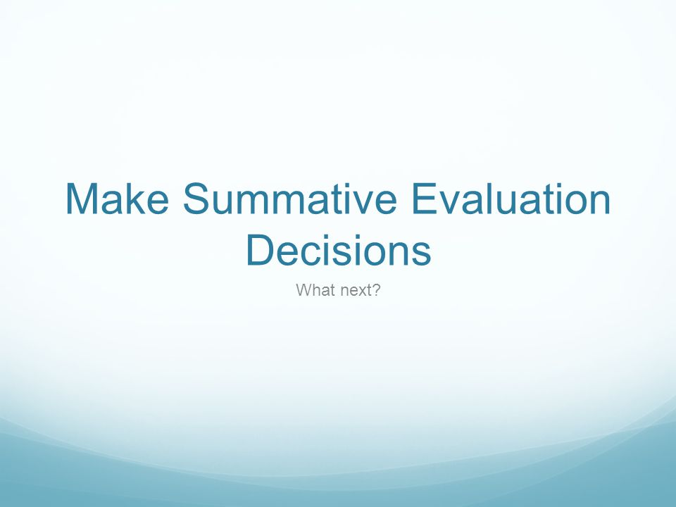 Make Summative Evaluation Decisions