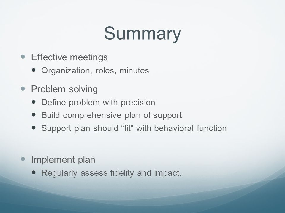 Summary Effective meetings Problem solving Implement plan