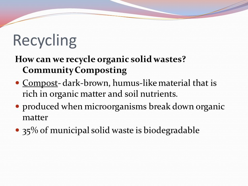 Recycling How can we recycle organic solid wastes Community Composting.