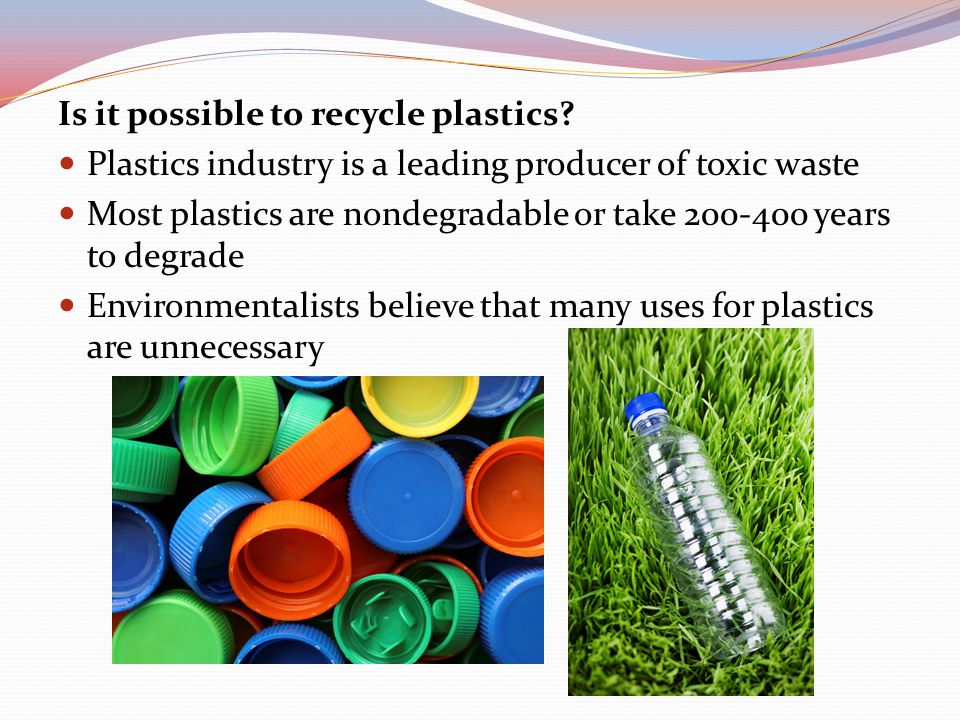 Is it possible to recycle plastics