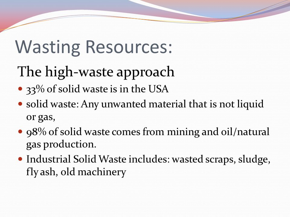 Wasting Resources: The high-waste approach