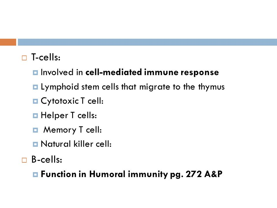 T-cells: B-cells: Involved in cell-mediated immune response