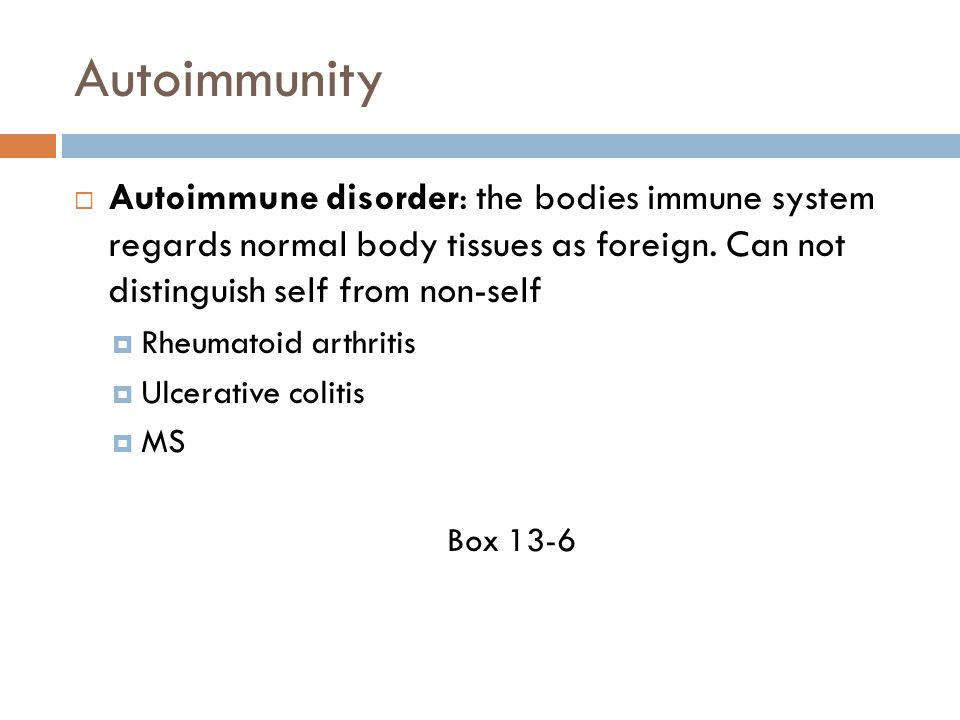 Autoimmunity Autoimmune disorder: the bodies immune system regards normal body tissues as foreign. Can not distinguish self from non-self.