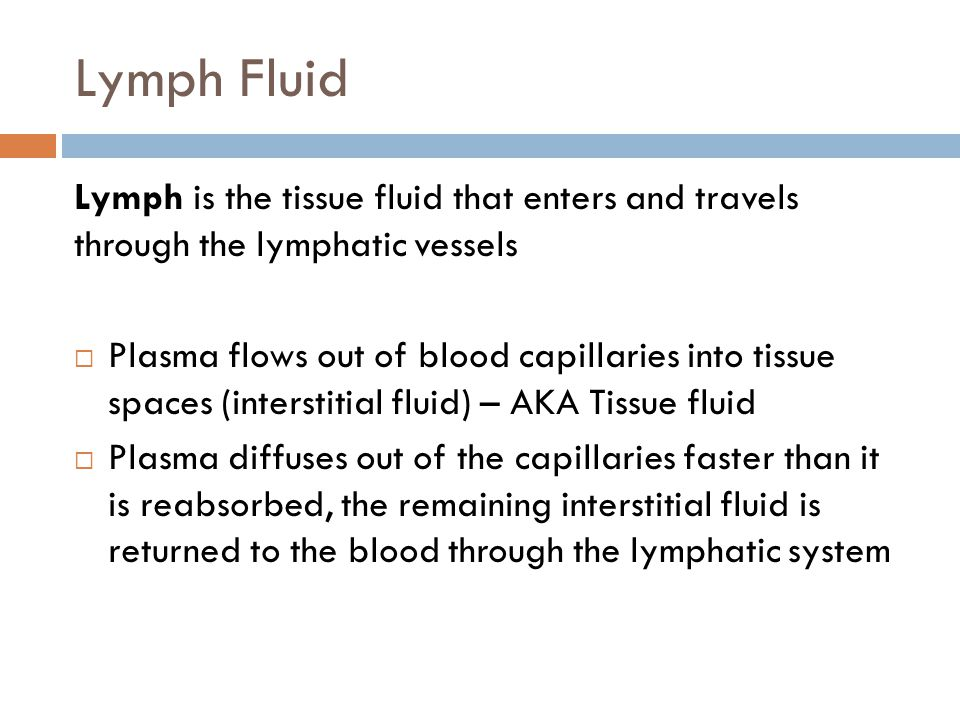 Lymph Fluid Lymph is the tissue fluid that enters and travels through the lymphatic vessels.