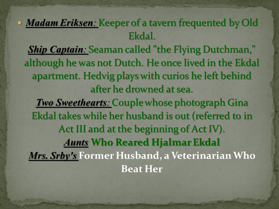 Madam Eriksen: Keeper of a tavern frequented by Old Ekdal