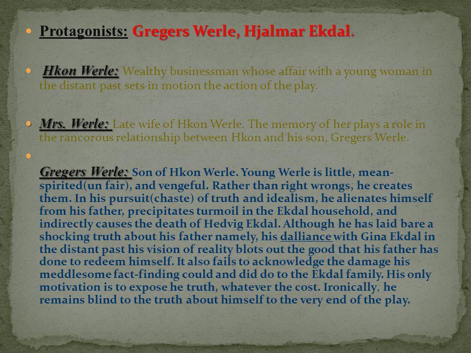 Protagonists: Gregers Werle, Hjalmar Ekdal.