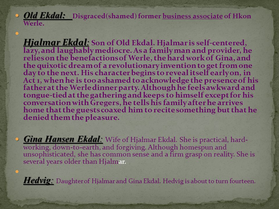 Old Ekdal: Disgraced(shamed) former business associate of Hkon Werle.