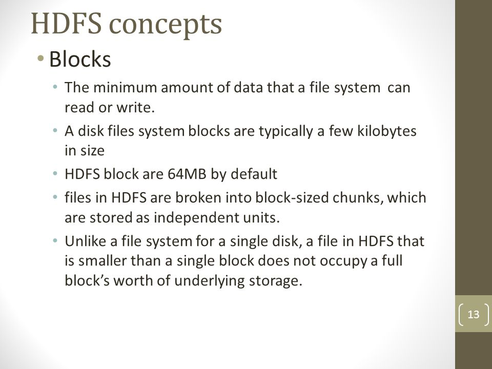 HDFS concepts Blocks. The minimum amount of data that a file system can read or write.