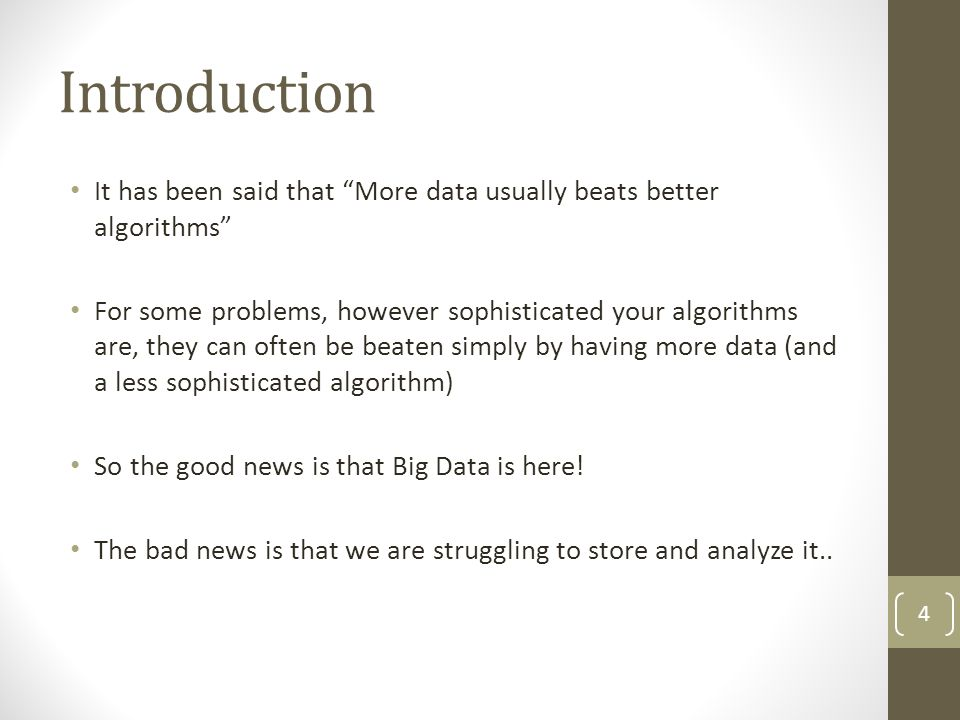 Introduction It has been said that More data usually beats better algorithms