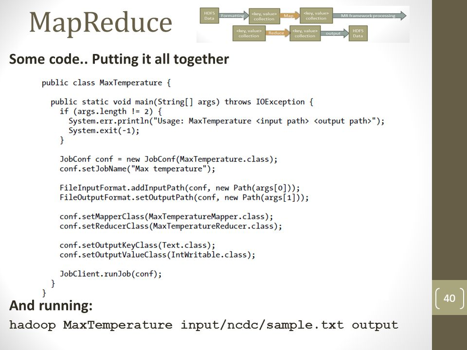 MapReduce Some code.. Putting it all together And running: